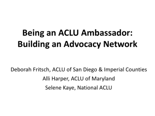 Being an ACLU Ambassador:  Building an Advocacy  Network