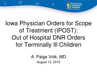 Iowa Physician Orders for Scope of Treatment (IPOST): Out of Hospital DNR Orders  for Terminally Ill Children