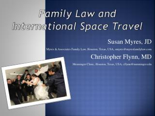 Susan Myres, JD Myres & Associates Family Law, Houston, Texas, USA, smyres@myresfamilylaw.com Christopher Flynn, MD