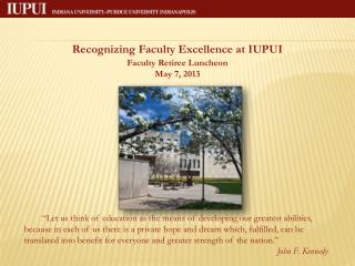 Recognizing Faculty Excellence at IUPUI Faculty Retiree Luncheon May 7, 2013