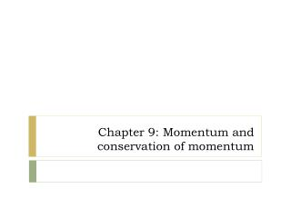 Chapter 9: Momentum and conservation of momentum