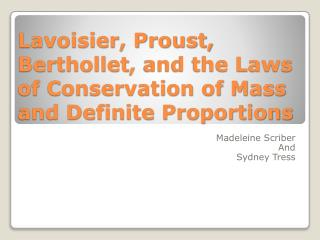 Lavoisier, Proust, Berthollet ,  and the Laws of Conservation of Mass and Definite Proportions