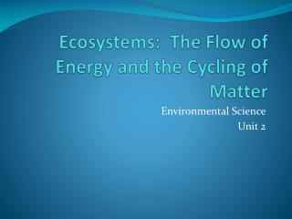 Ecosystems:  The Flow of Energy and the Cycling of Matter