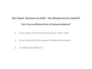 Non Violent  Resistance to Hitler – the ultimate test of a method? Can it be an effective form of national defence?
