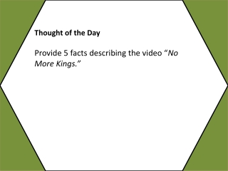 "Thought of the Day Provide 5 facts describing the video "" No  More Kings."""