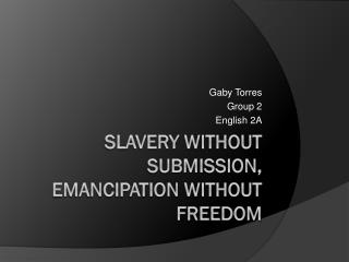 Slavery  w ithout Submission, Emancipation without Freedom