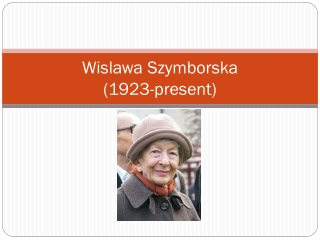Wislawa Szymborska (1923-present)