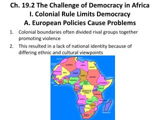 Ch. 19.2  The Challenge of Democracy in Africa I. Colonial Rule Limits Democracy A. European Policies Cause Problems