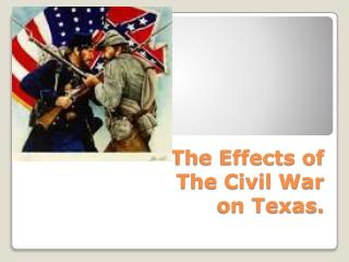 The Effects of The Civil War on Texas.