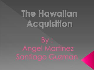The Hawaiian  Acquisition