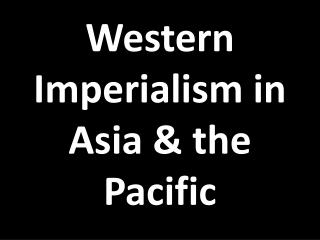 Western Imperialism in Asia & the Pacific