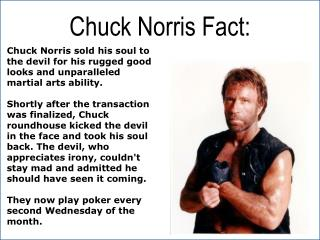 Chuck Norris sold his soul to the devil for his rugged good looks and unparalleled martial arts ability.