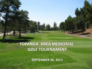 TOPANGA  AREA MEMORIAL  GOLF TOURNAMENT SEPTEMBER 30, 2013