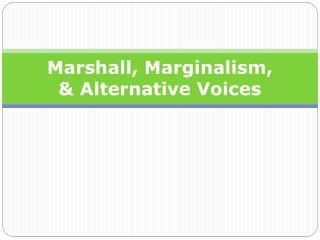 Marshal l ,  Marginalism, & Alternative Voices