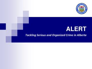 ALERT Tackling Serious and Organized Crime in Alberta