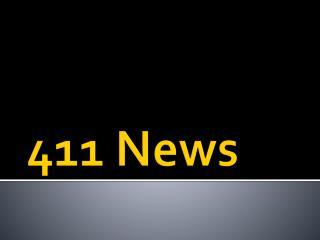 411 News