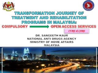 TRANSFORMATION  JOURNEY OF  TREATMENT AND REHABILITATION  PROGRAMS IN  MALAYSIA: COMPULSORY                     OPEN  A