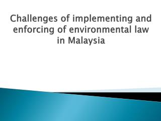 Challenges of implementing and enforcing of environmental law  in Malaysia
