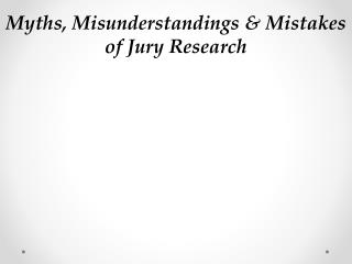 Myths, Misunderstandings & Mistakes of  Jury Research