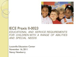 IECE Praxis II-0023 EDUCATIONAL  AND  SERVICE REQUIREMENTS  FOR  CHILDREN WITH  A  RANGE  OF  ABILITIES  AND  SPECIAL