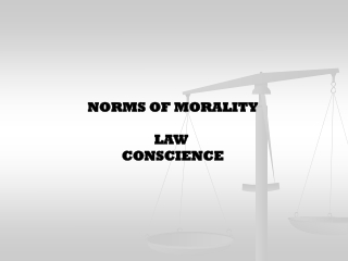 NORMS OF MORALITY LAW  CONSCIENCE