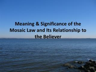 Meaning & Significance of the Mosaic Law and Its Relationship to the Believer
