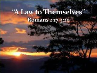 �A Law to Themselves� Romans 2:17-3:20