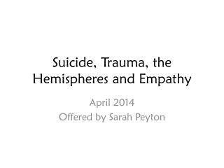 Suicide, Trauma, the Hemispheres and Empathy