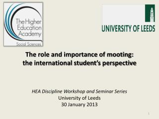The role and importance of mooting: the international student's perspective HEA Discipline Workshop and Seminar Series