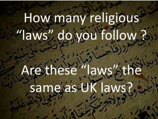 "How many religious ""laws"" do you follow ? Are these ""laws"" the same as UK laws?"
