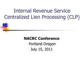Internal Revenue Service Centralized Lien Processing (CLP)