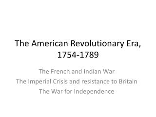 The American Revolutionary Era, 1754-1789