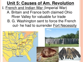 Unit 5: Causes of Am. Revolution I .  French and Indian War  (Imperial War) 	A. Britain and France both claimed Ohio