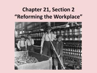 "Chapter 21, Section 2 ""Reforming the Workplace"""