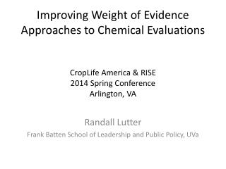 Improving Weight of Evidence Approaches to Chemical Evaluations CropLife  America & RISE 2014 Spring Conference Arlingt