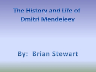 The History and Life of  Dmitri Mendeleev