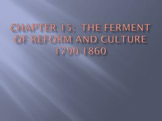 Chapter 15:  The ferment of reform and culture 1790-1860