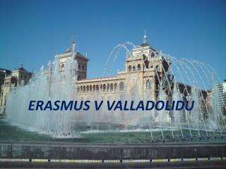 ERASMUS V VALLADOLIDU
