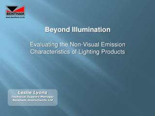 Leslie Lyons Technical Support Manager Bentham Instruments Ltd