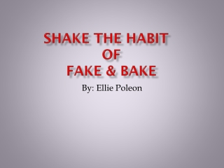 Shake the Habit	 of Fake & Bake