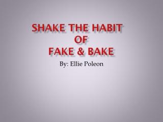 Shake the Habit of Fake & Bake