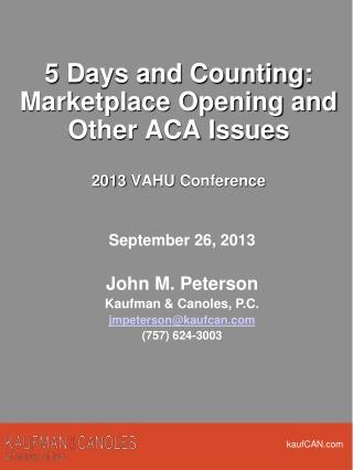 5  Days and Counting: Marketplace Opening and Other ACA Issues 2013  VAHU  Conference