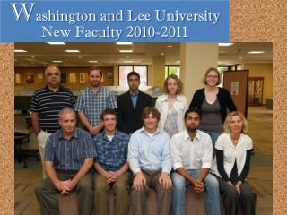 W ashington and Lee University New Faculty  2010-2011