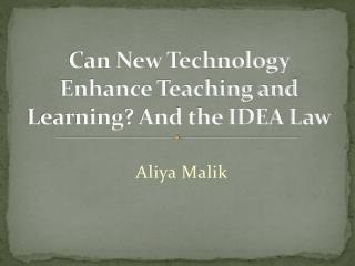 Can New Technology Enhance Teaching and Learning? And the IDEA Law