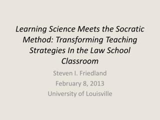 Learning Science Meets the Socratic Method: Transforming Teaching Strategies In the Law School Classroom