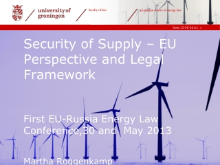 Security of Supply – EU Perspective and Legal Framework First EU-Russia Energy Law Conference,30 and  May 2013 Martha