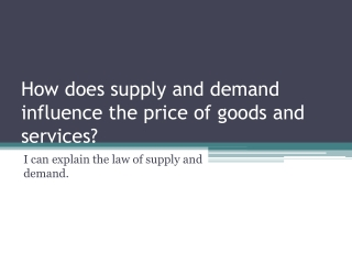 How does supply and demand influence the price of goods and services?