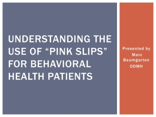 """UNDERSTANDING THE USE OF """"Pink slips"""" for behavioral Health Patients"""