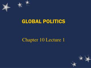 global politics   chapter 10 lecture 1