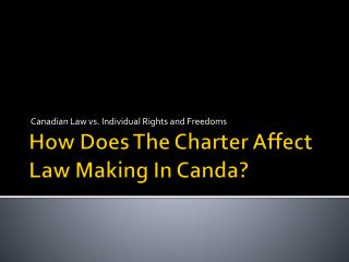 How Does The Charter Affect Law Making In  Canda ?